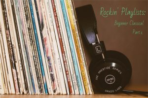Rockin' Playlist: Beginning Classical Part 1